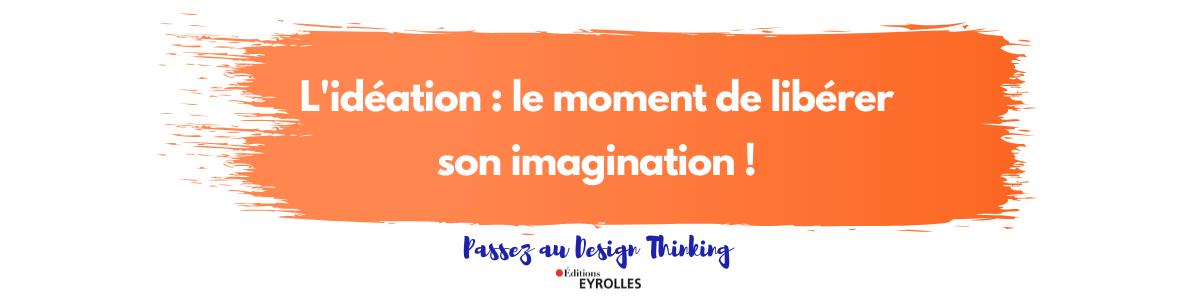 L'IDÉATION : le moment pour libérer son imagination
